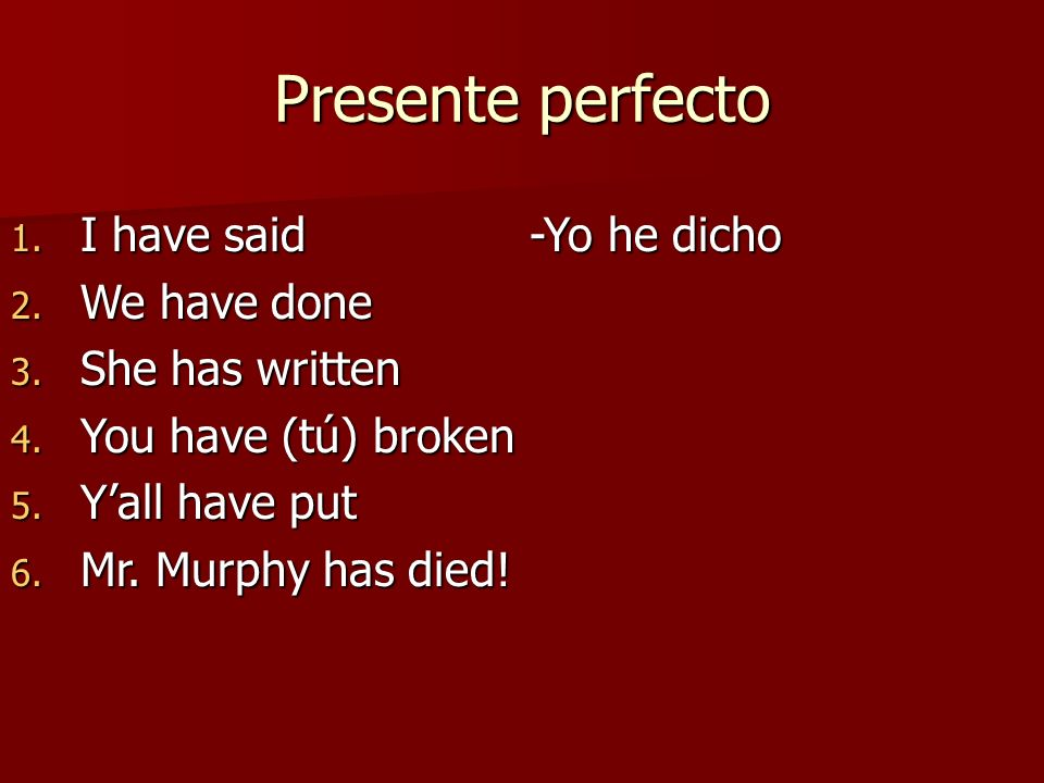 Presente perfecto I have said -Yo he dicho We have done