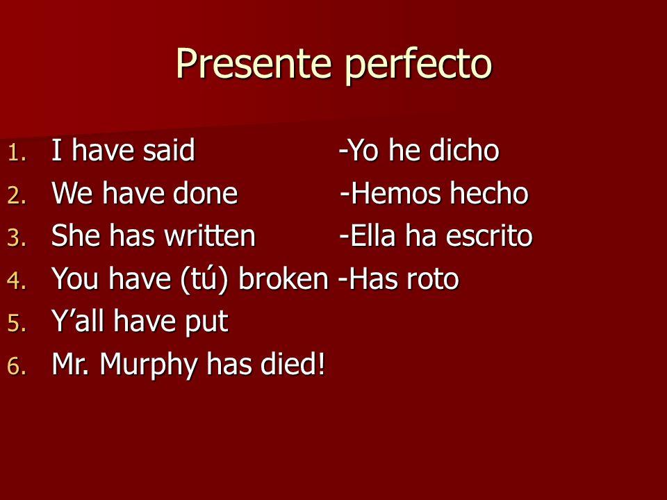 Presente perfecto I have said -Yo he dicho We have done -Hemos hecho