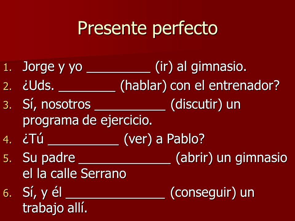 Presente perfecto Jorge y yo _________ (ir) al gimnasio.