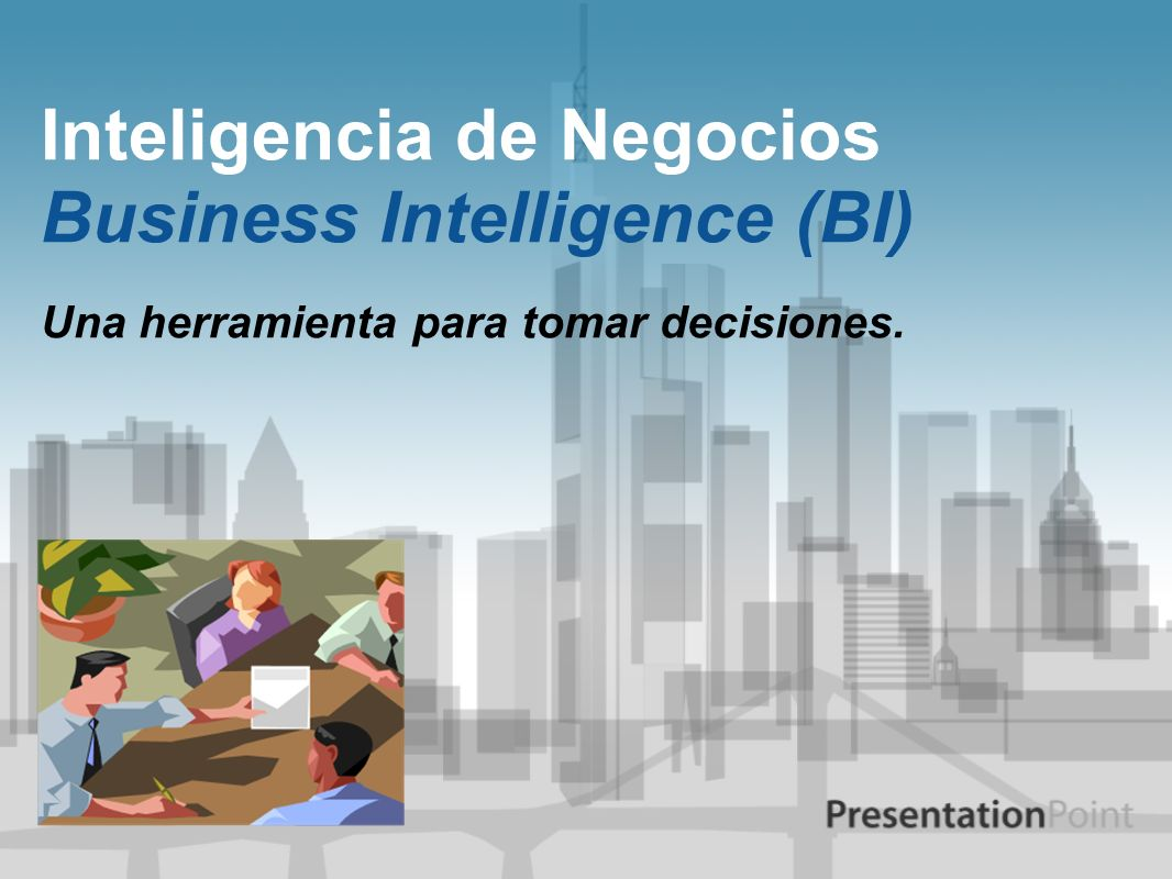 Inteligencia de Negocios Business Intelligence (BI)