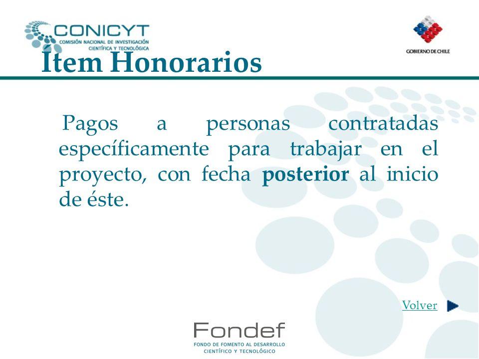 Ítem Honorarios Pagos a personas contratadas específicamente para trabajar en el proyecto, con fecha posterior al inicio de éste.