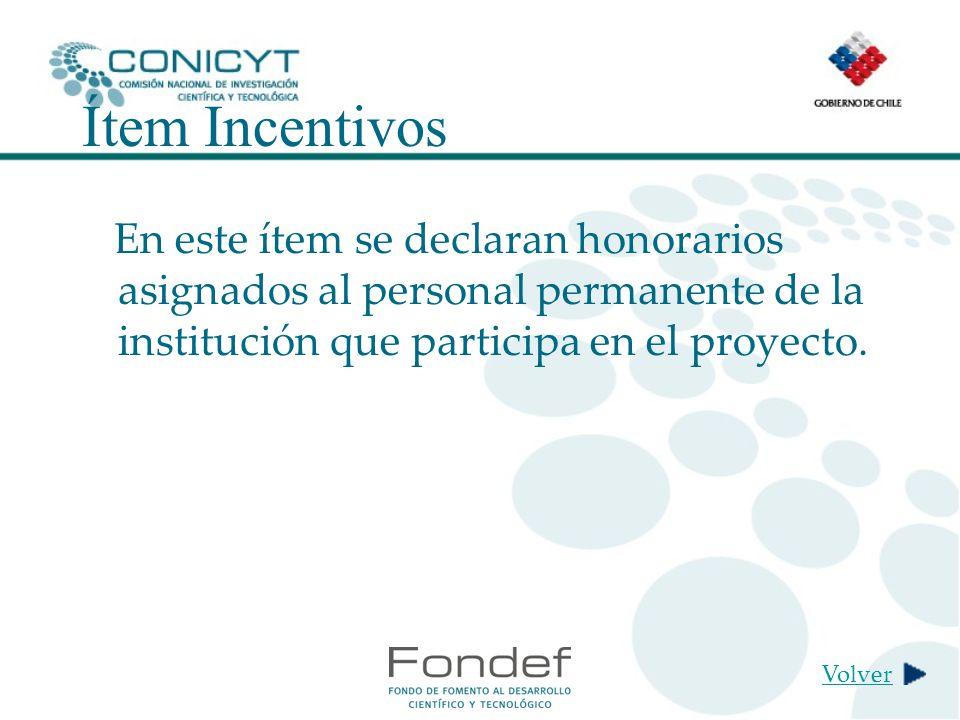 Ítem Incentivos En este ítem se declaran honorarios asignados al personal permanente de la institución que participa en el proyecto.