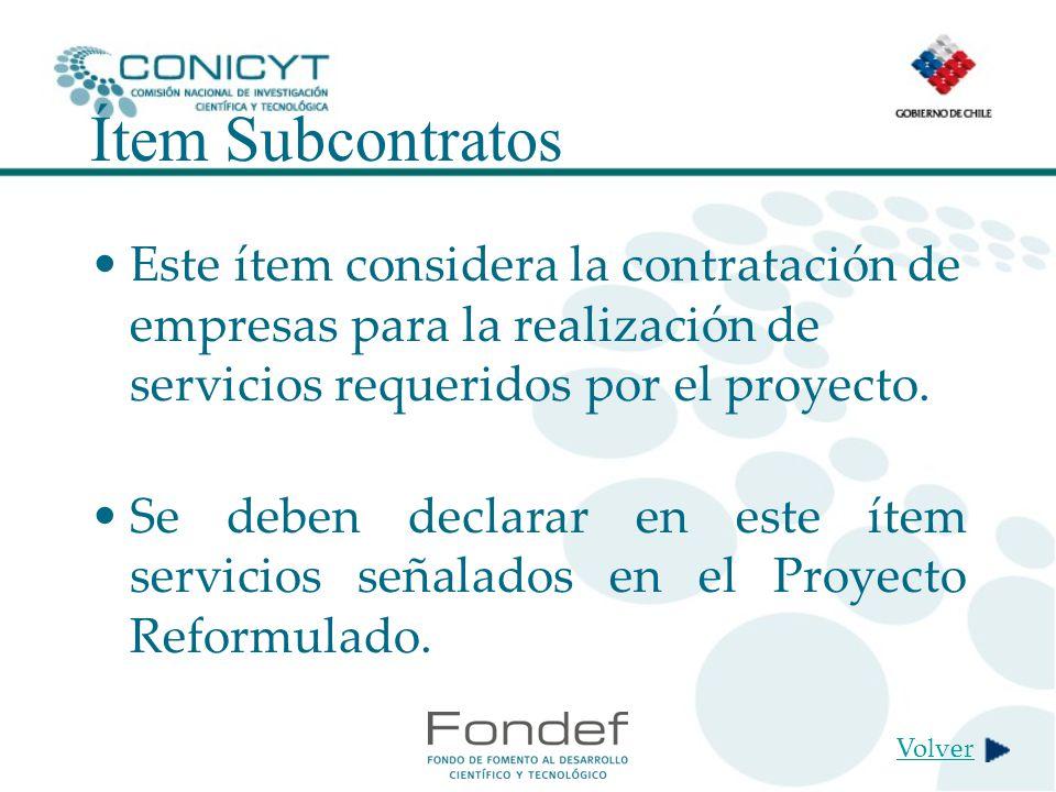 Ítem Subcontratos Este ítem considera la contratación de empresas para la realización de servicios requeridos por el proyecto.