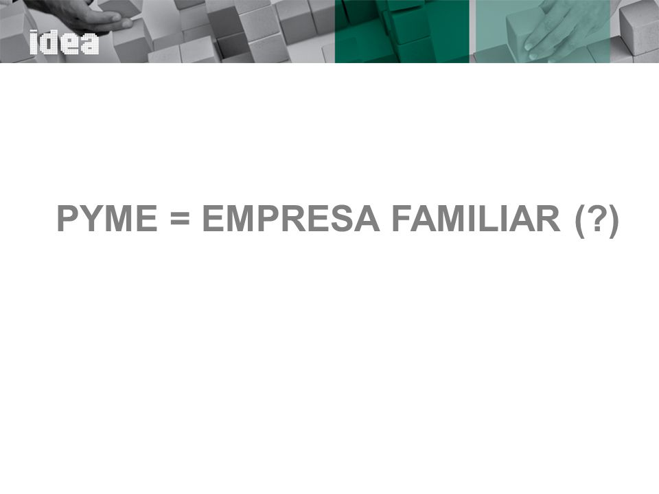 PYME = EMPRESA FAMILIAR ( )