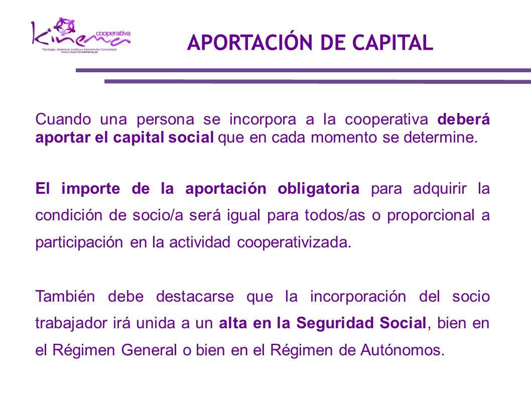 APORTACIÓN DE CAPITAL Cuando una persona se incorpora a la cooperativa deberá aportar el capital social que en cada momento se determine.