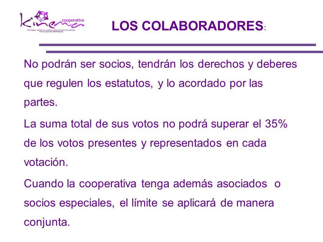 LOS COLABORADORES: No podrán ser socios, tendrán los derechos y deberes que regulen los estatutos, y lo acordado por las partes.