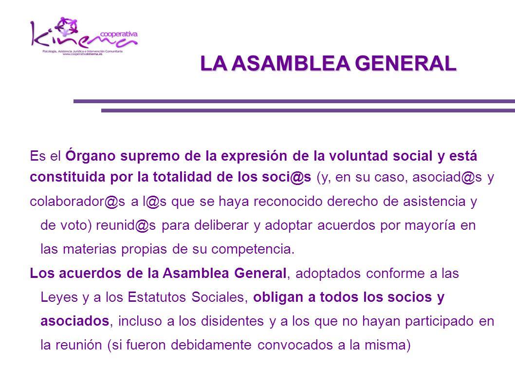 LA ASAMBLEA GENERAL Es el Órgano supremo de la expresión de la voluntad social y está.