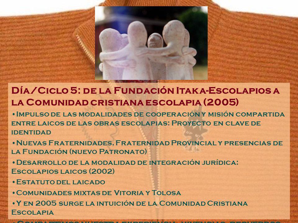 Día/Ciclo 5: de la Fundación Itaka-Escolapios a la Comunidad cristiana escolapia (2005)