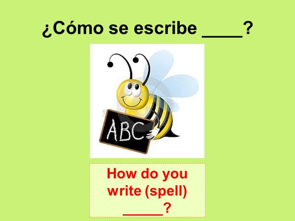 How do you write (spell) _____