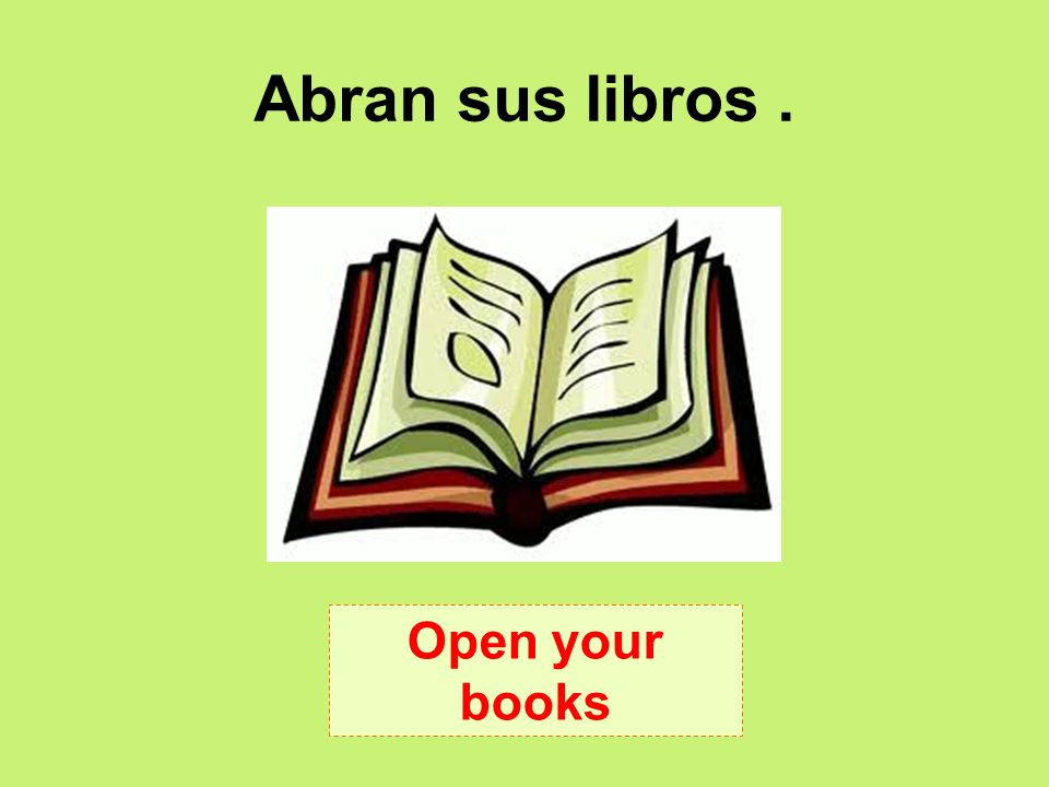 Abran sus libros . Open your books