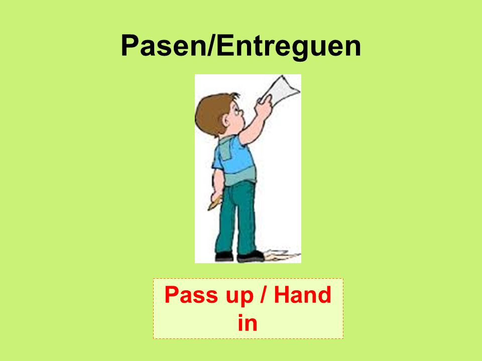 Pasen/Entreguen Pass up / Hand in