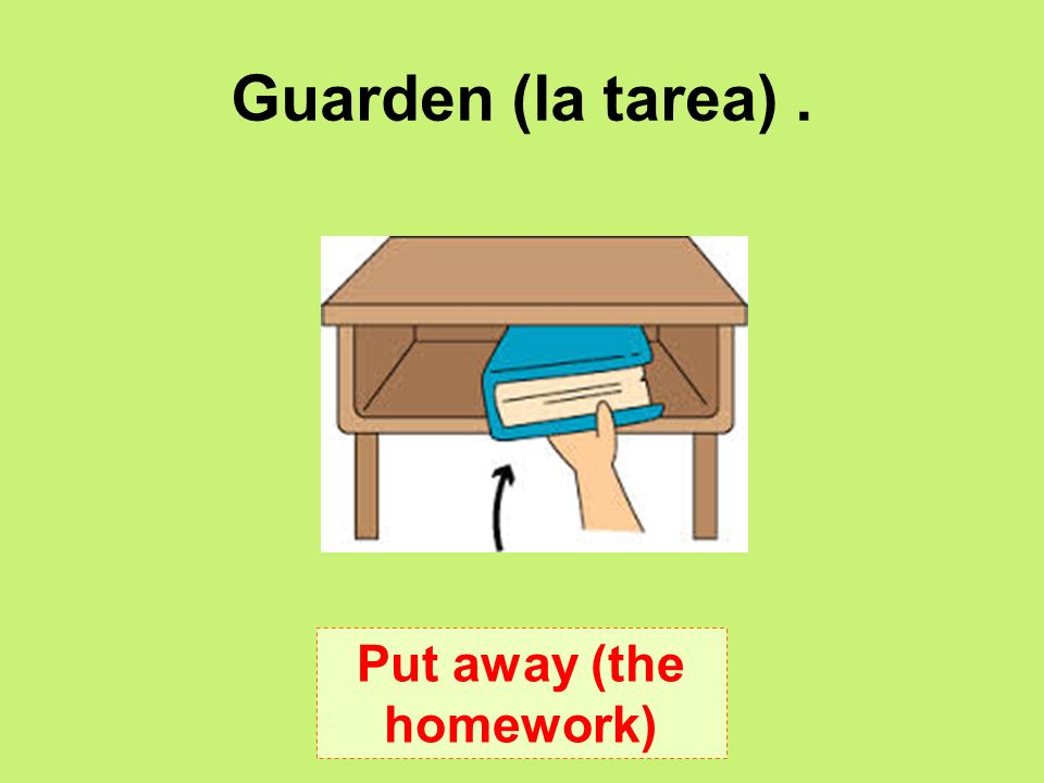 Put away (the homework)
