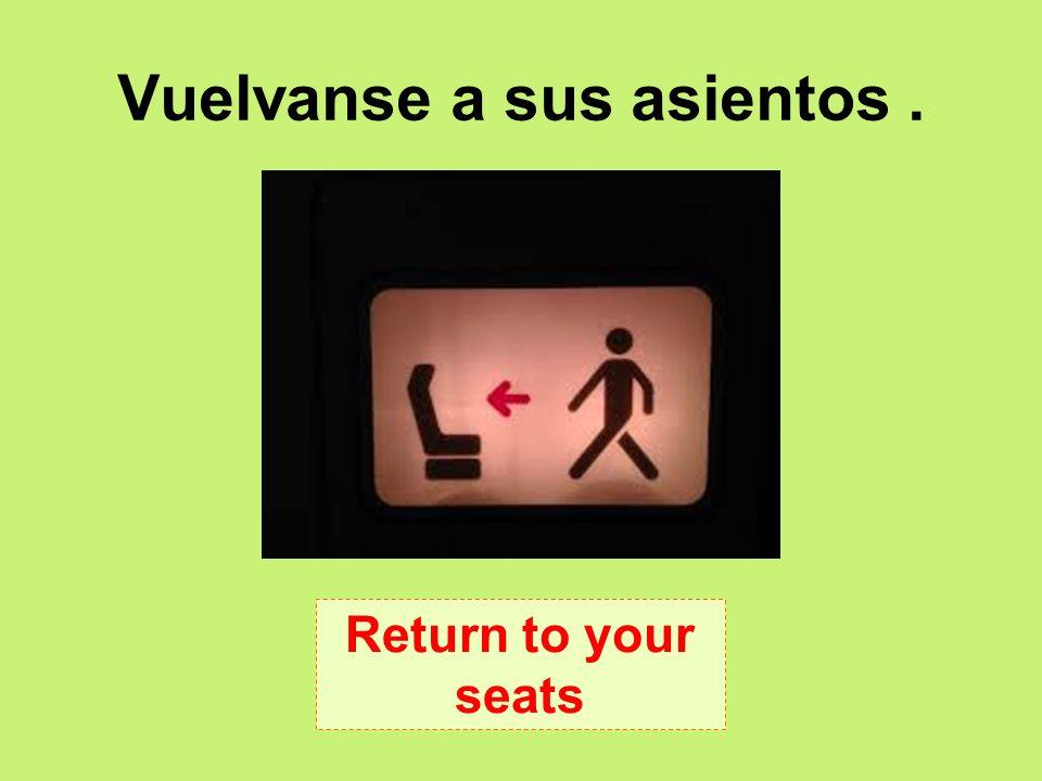 Vuelvanse a sus asientos .