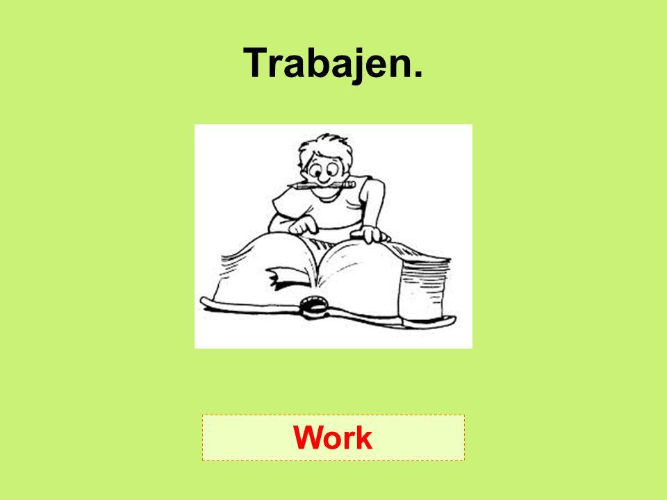 Trabajen. Work