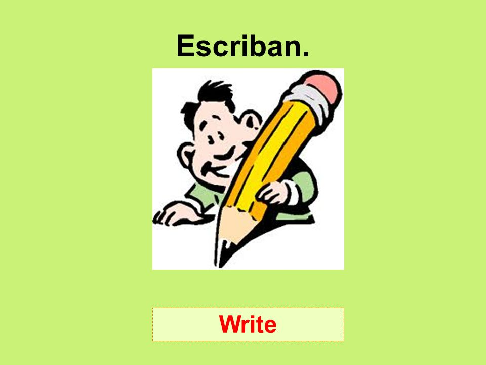 Escriban. Write