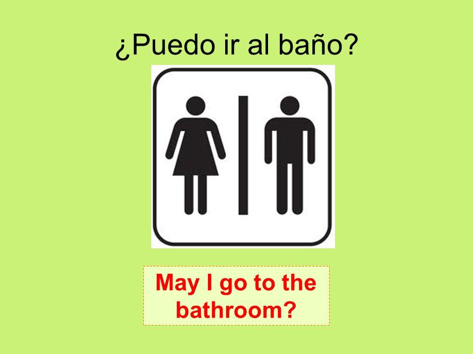 ¿Puedo ir al baño May I go to the bathroom