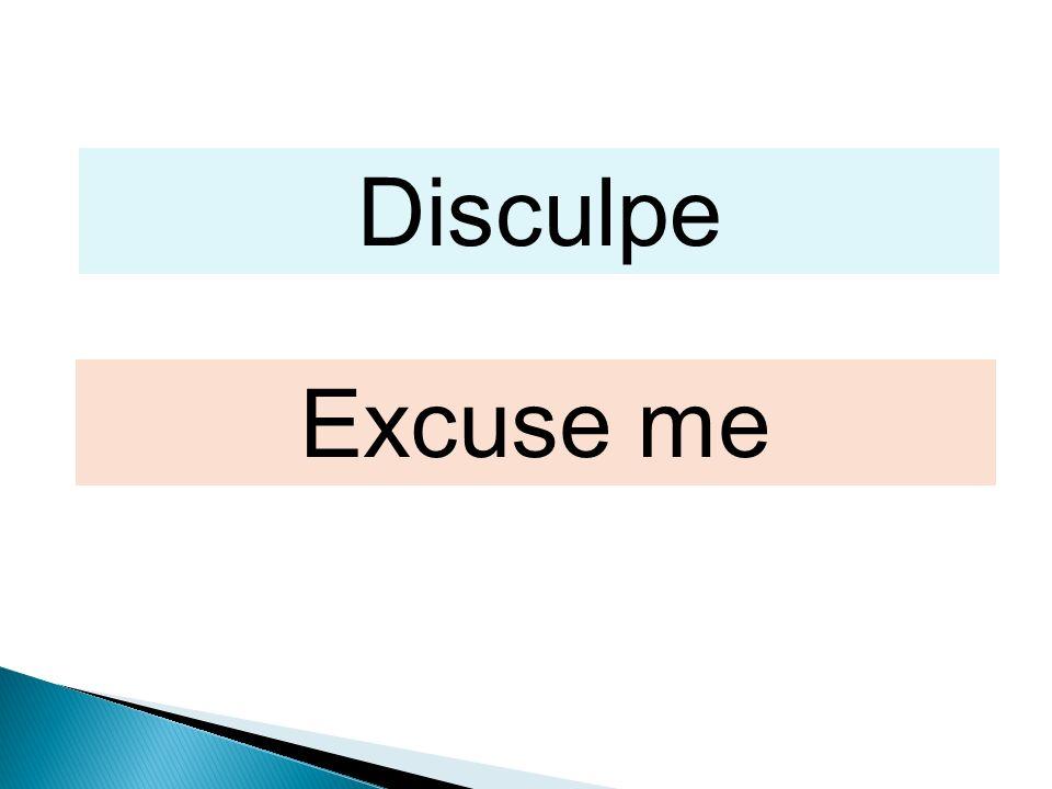 Disculpe Excuse me