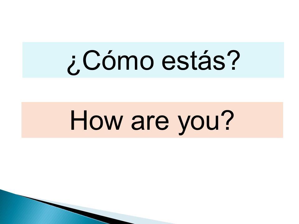 ¿Cómo estás How are you