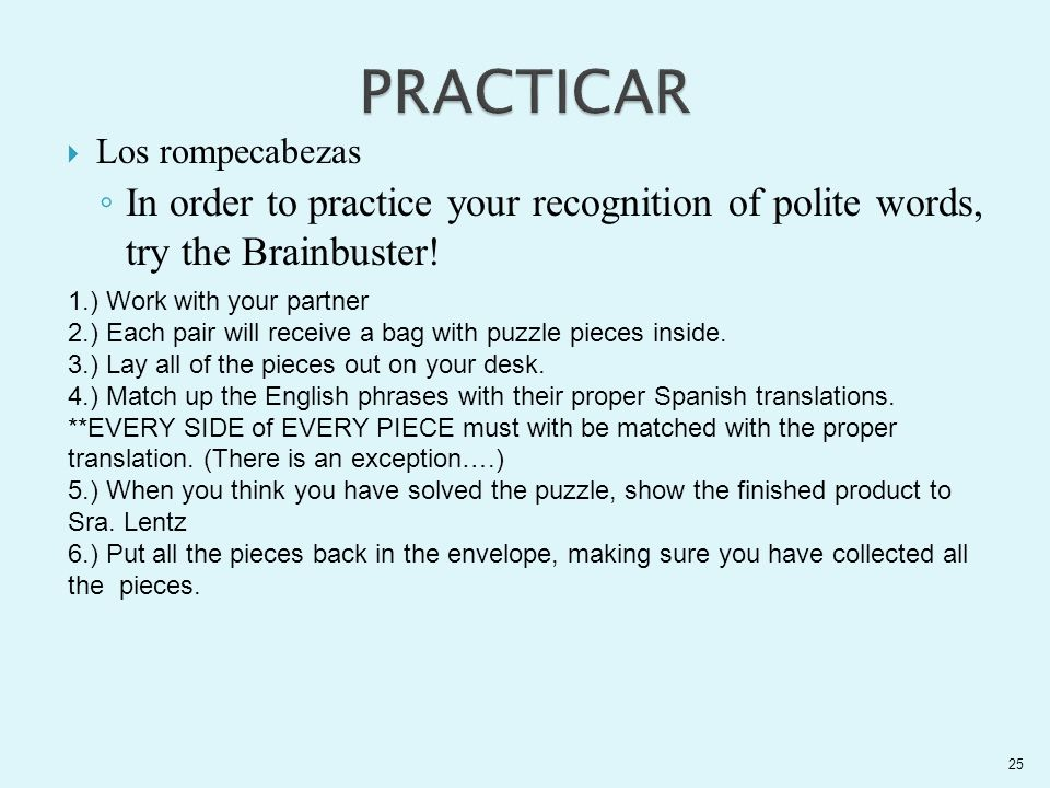 PRACTICAR Los rompecabezas. In order to practice your recognition of polite words, try the Brainbuster!