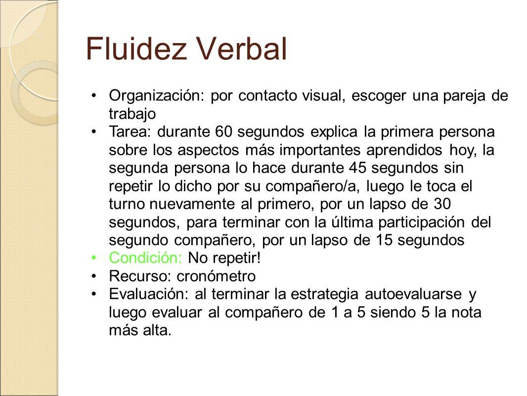 Fluidez Verbal Organización: por contacto visual, escoger una pareja de trabajo.