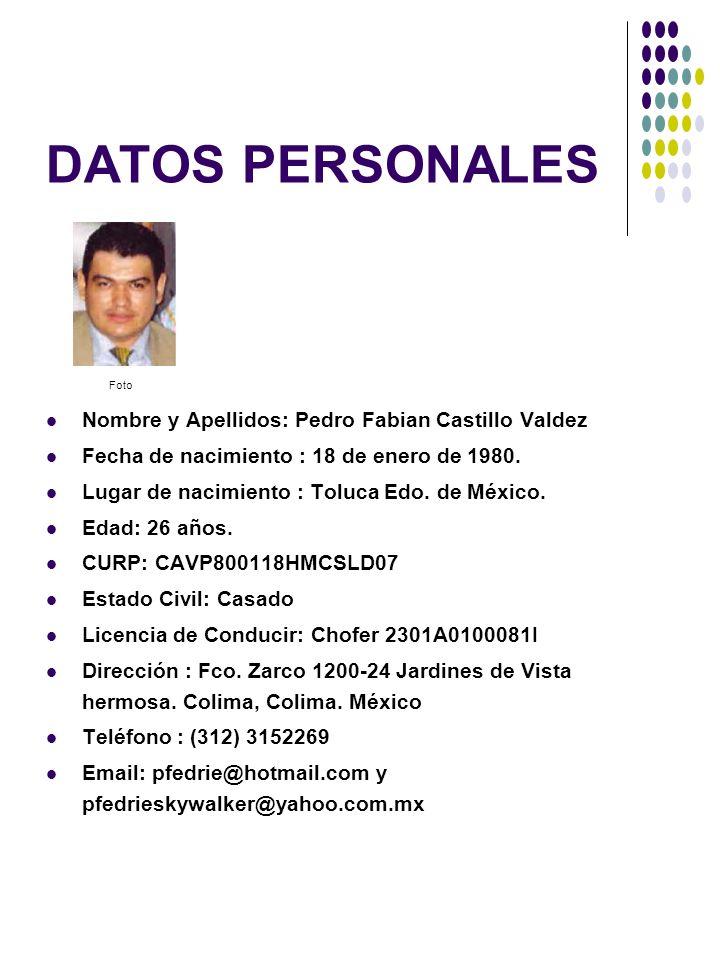 DATOS PERSONALES Nombre y Apellidos: Pedro Fabian Castillo Valdez