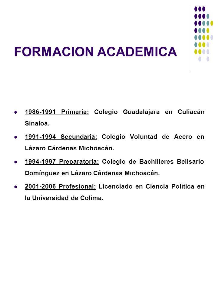 FORMACION ACADEMICA 1986-1991 Primaria: Colegio Guadalajara en Culiacán Sinaloa.