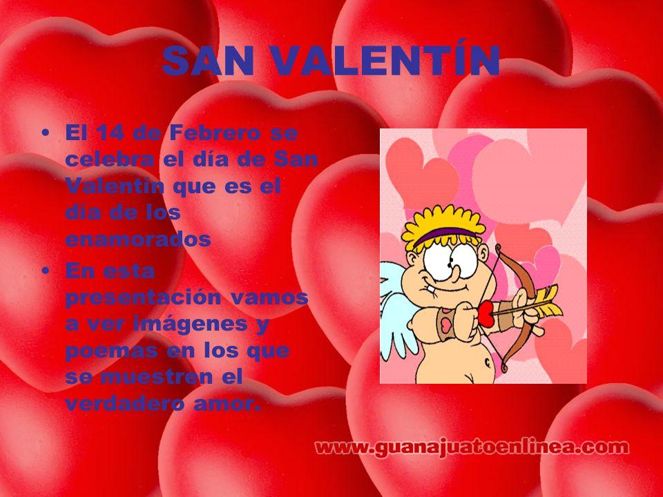 SAN VALENTÍN El 14 de Febrero se celebra el día de San Valentín que es el día de los enamorados.