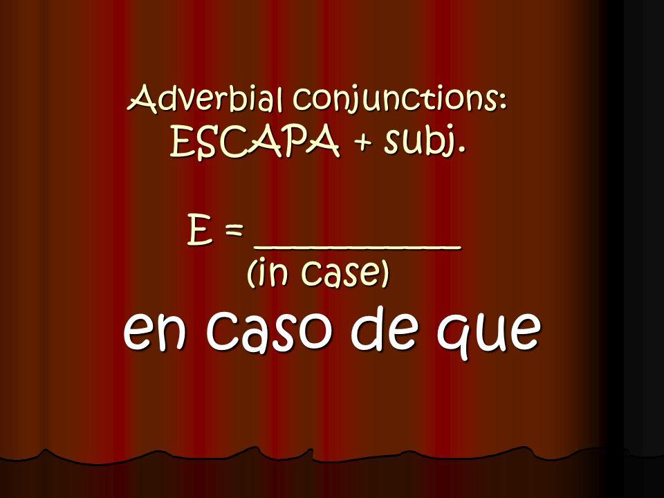 Adverbial conjunctions: ESCAPA + subj. E = ___________ (in case)