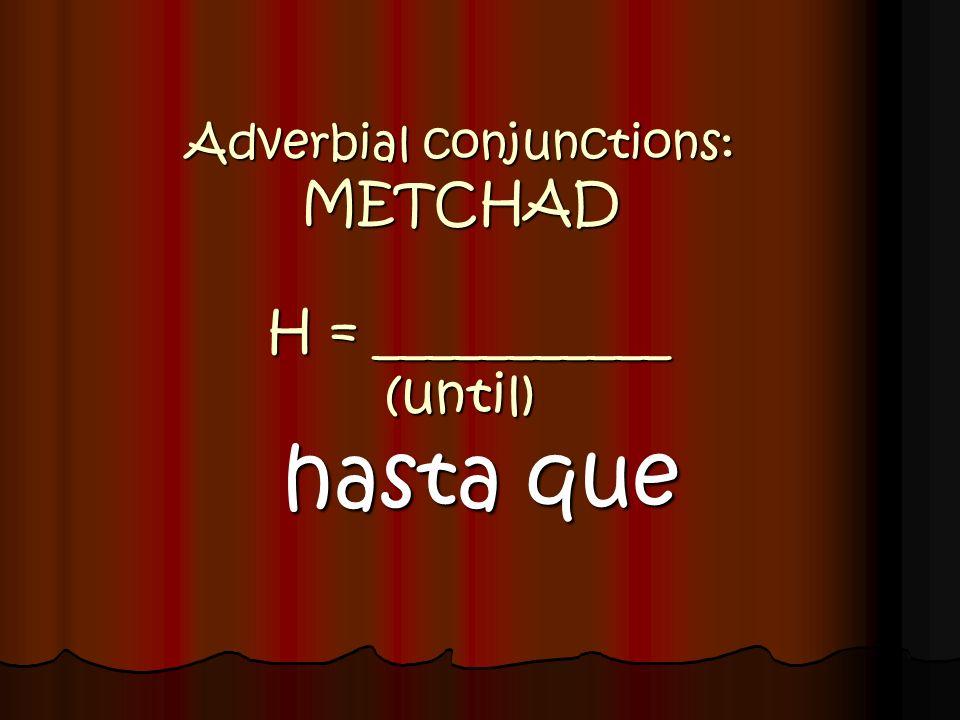 Adverbial conjunctions: METCHAD H = ___________ (until)