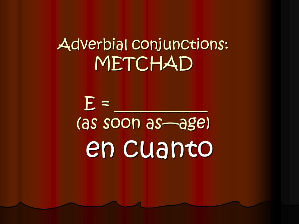 Adverbial conjunctions: METCHAD E = ___________ (as soon as—age)