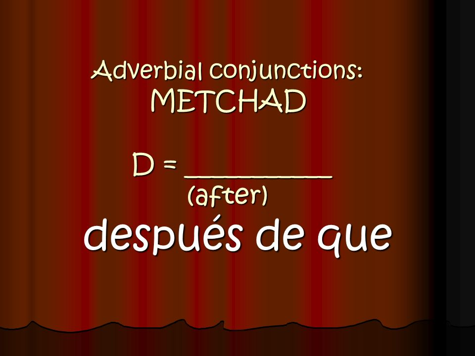 Adverbial conjunctions: METCHAD D = ___________ (after)
