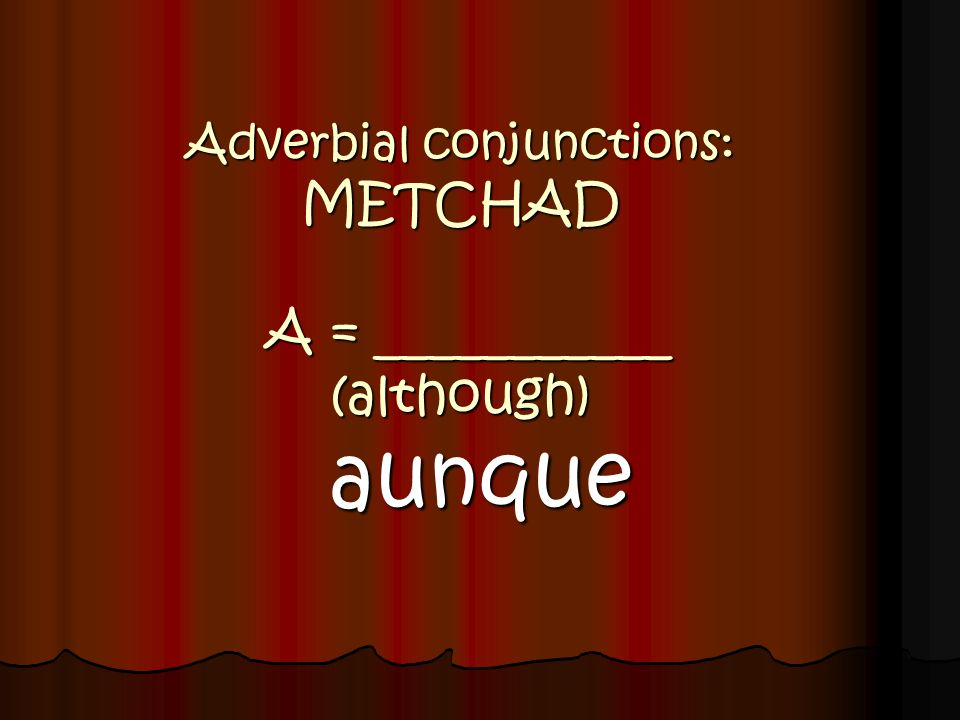 Adverbial conjunctions: METCHAD A = ___________ (although)