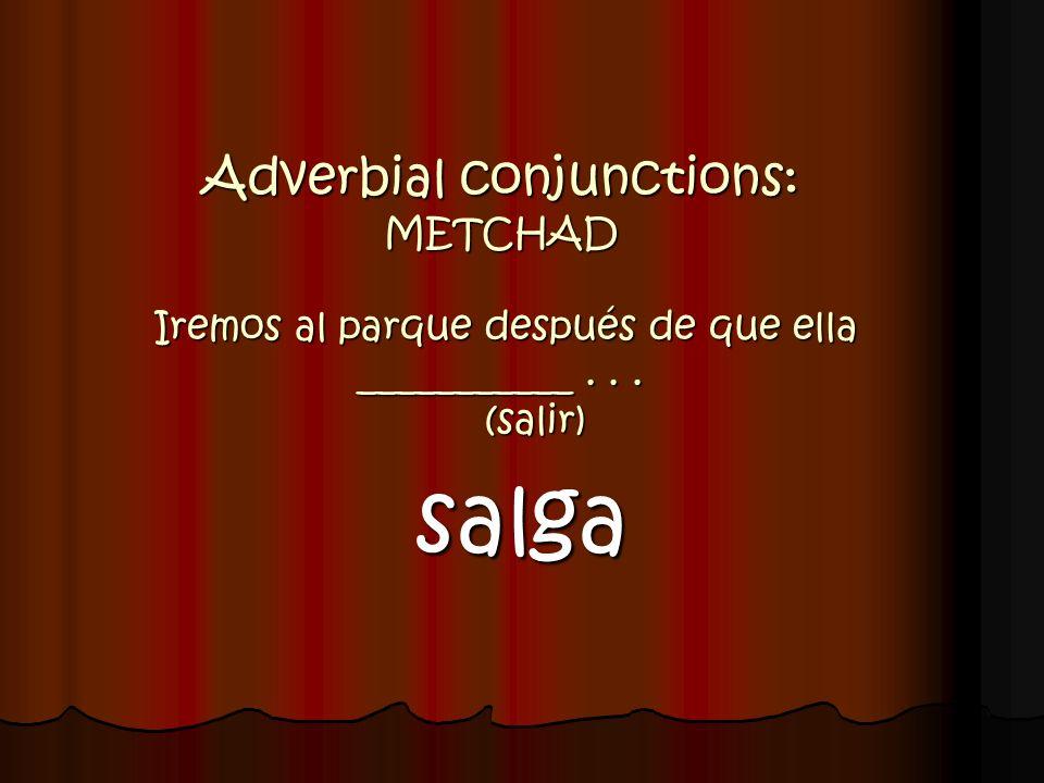 Adverbial conjunctions: METCHAD Iremos al parque después de que ella ___________ . . . (salir)