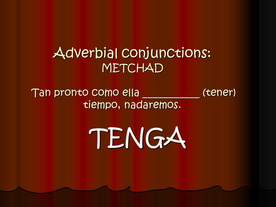 Adverbial conjunctions: METCHAD Tan pronto como ella ___________ (tener) tiempo, nadaremos.