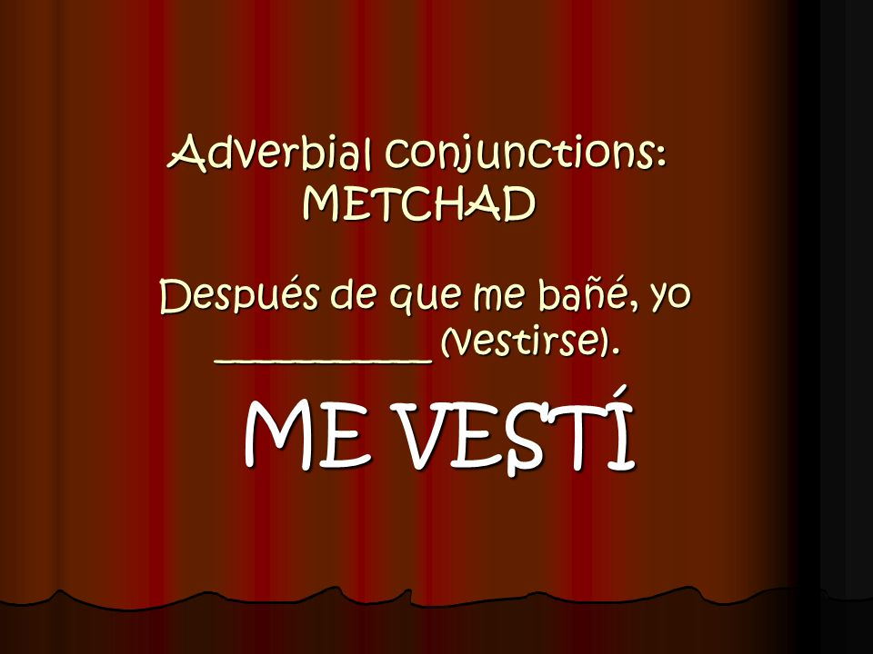Adverbial conjunctions: METCHAD Después de que me bañé, yo ___________ (vestirse).