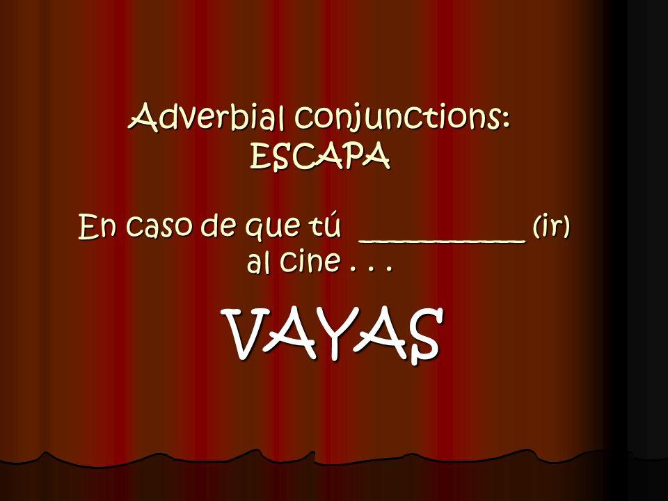 Adverbial conjunctions: ESCAPA En caso de que tú ___________ (ir) al cine . . .