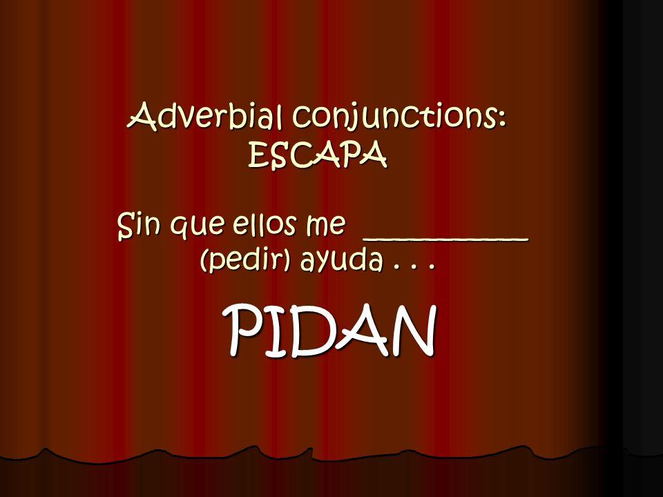 Adverbial conjunctions: ESCAPA Sin que ellos me ___________ (pedir) ayuda . . .