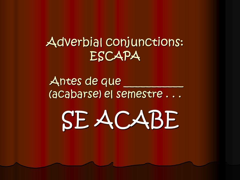 Adverbial conjunctions: ESCAPA Antes de que ___________ (acabarse) el semestre . . .
