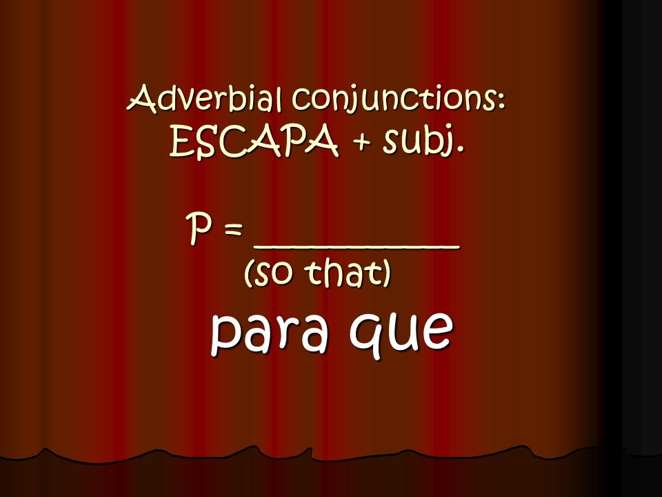 Adverbial conjunctions: ESCAPA + subj. P = ___________ (so that)