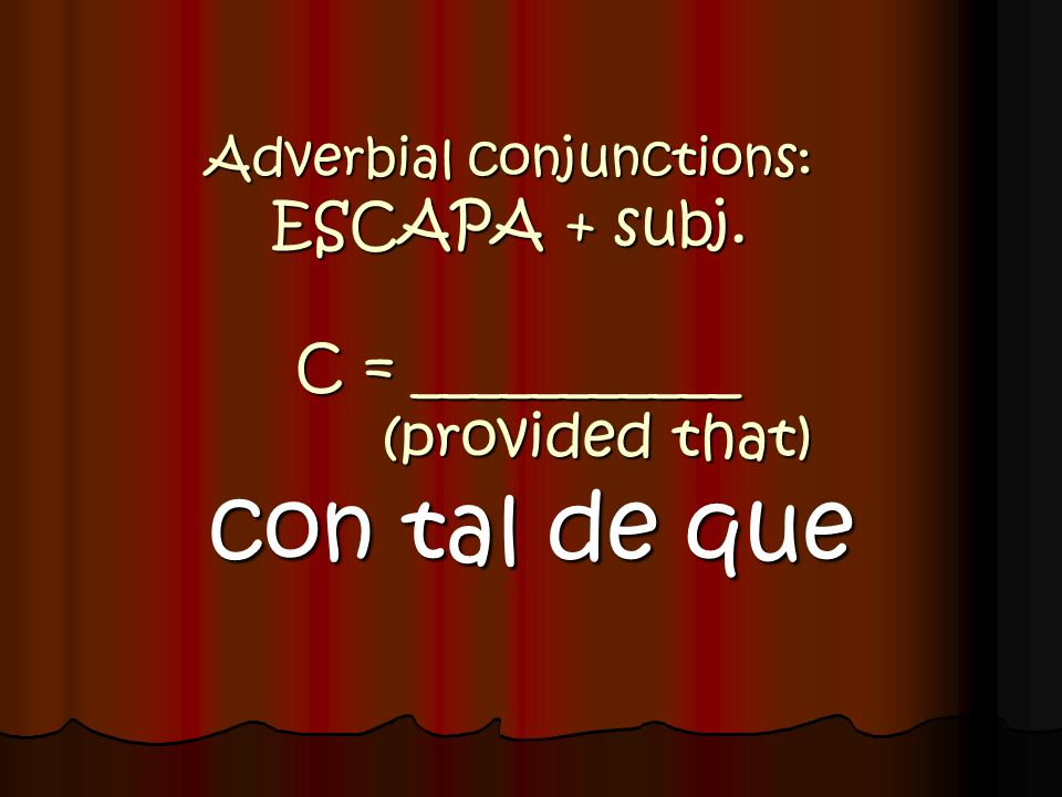 Adverbial conjunctions: ESCAPA + subj. C = ___________ (provided that)