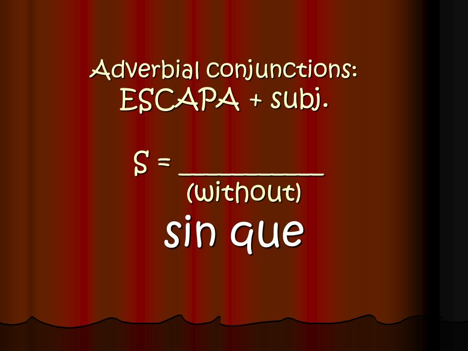 Adverbial conjunctions: ESCAPA + subj. S = ___________ (without)