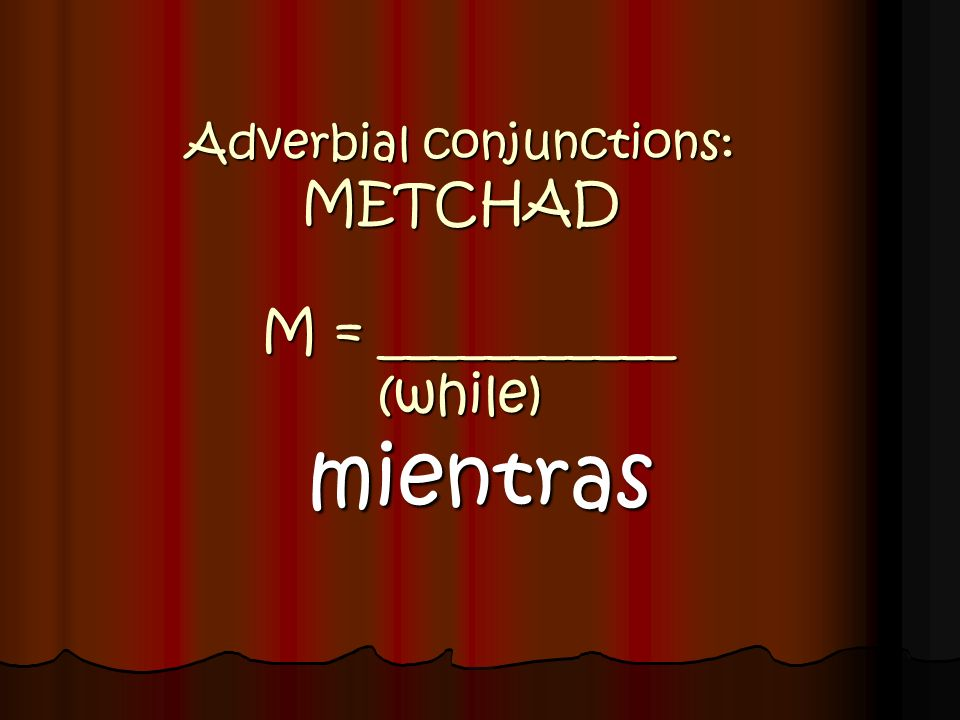 Adverbial conjunctions: METCHAD M = ___________ (while)