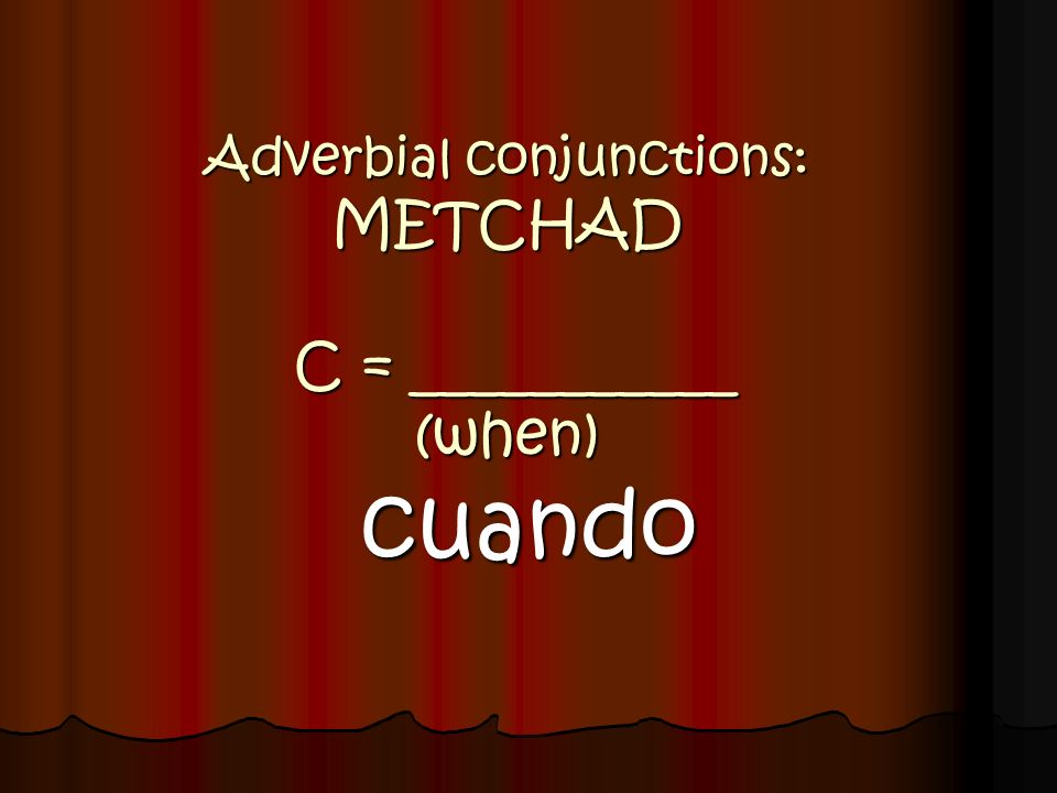 Adverbial conjunctions: METCHAD C = ___________ (when)