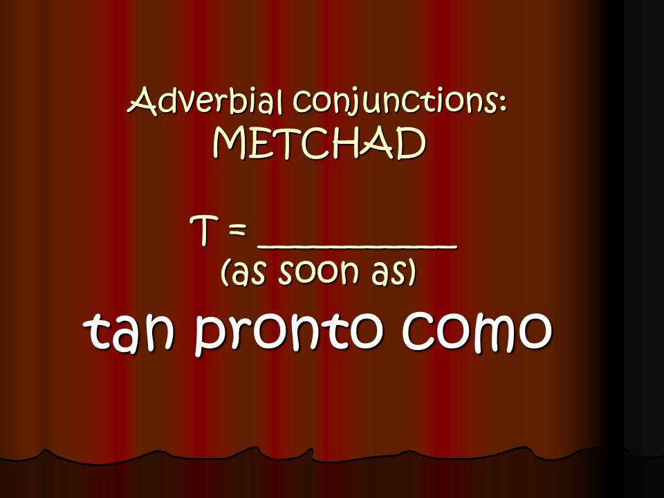 Adverbial conjunctions: METCHAD T = ___________ (as soon as)