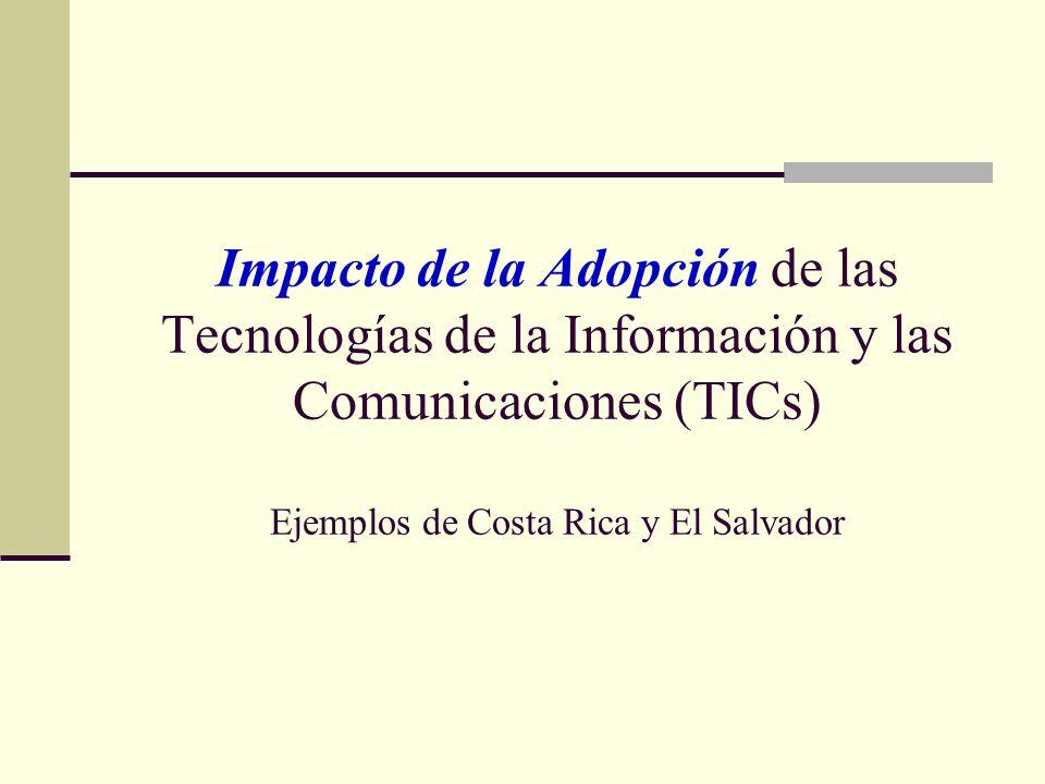 Impacto de la Adopción de las Tecnologías de la Información y las Comunicaciones (TICs) Ejemplos de Costa Rica y El Salvador
