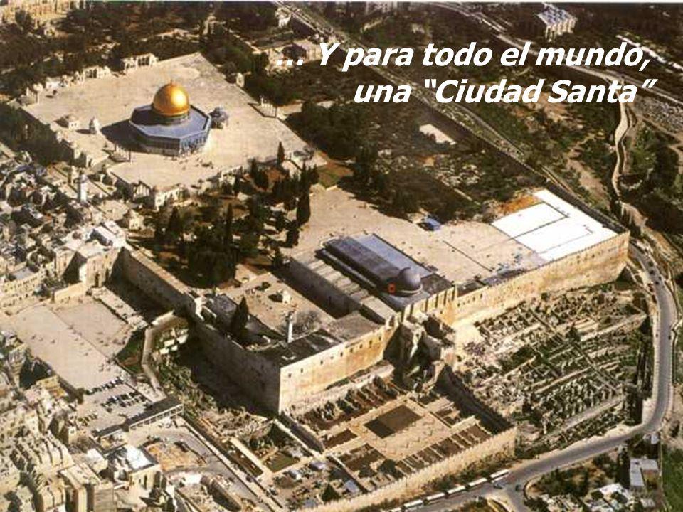 … Y para todo el mundo, una Ciudad Santa