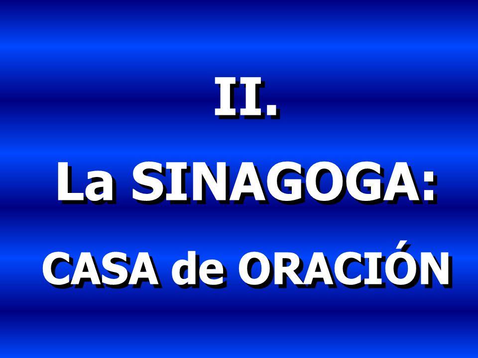 II. La SINAGOGA: CASA de ORACIÓN