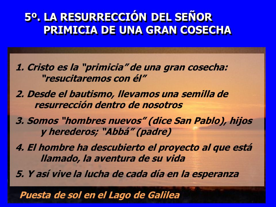 5º. LA RESURRECCIÓN DEL SEÑOR PRIMICIA DE UNA GRAN COSECHA