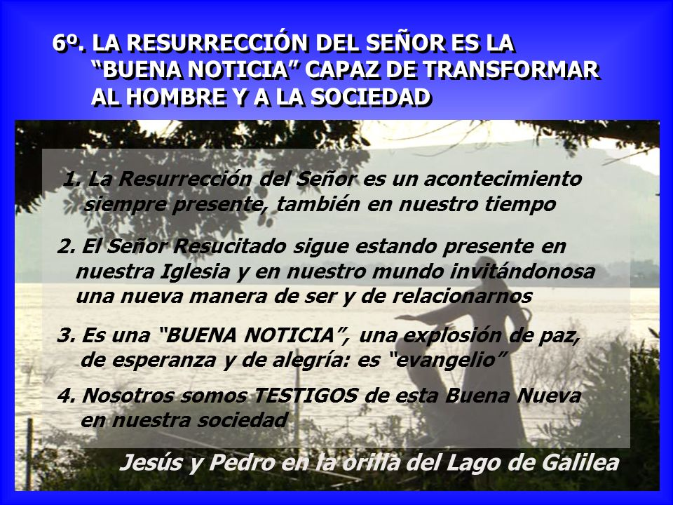 6º. LA RESURRECCIÓN DEL SEÑOR ES LA