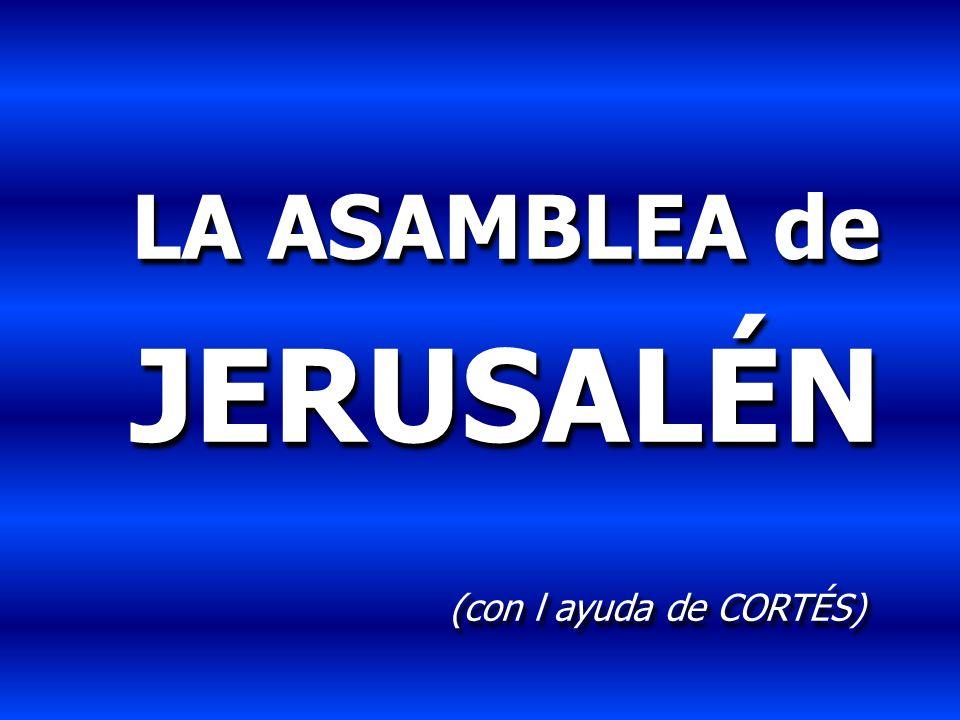 LA ASAMBLEA de JERUSALÉN (con l ayuda de CORTÉS)